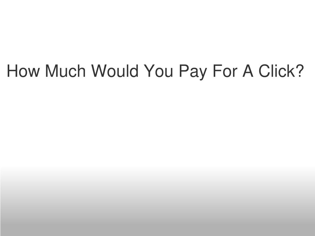 How Much Would You Pay For A Click?