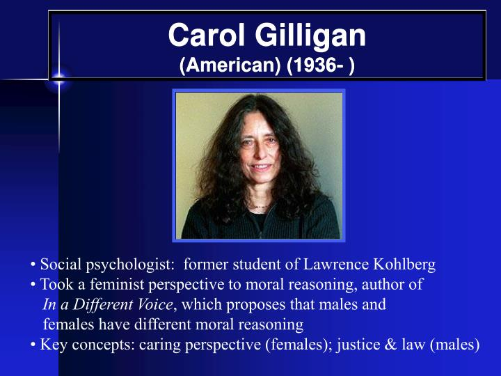 carol gilligan criticism of kohlberg Carol gilligan is a psychologist who worked alongside erik erikson and lawrence kohlberg and began focusing on moral development and dilemmas of women carol gilligan is a contemporary psychologist who has conducted extensive research into women's approach to moral problems.