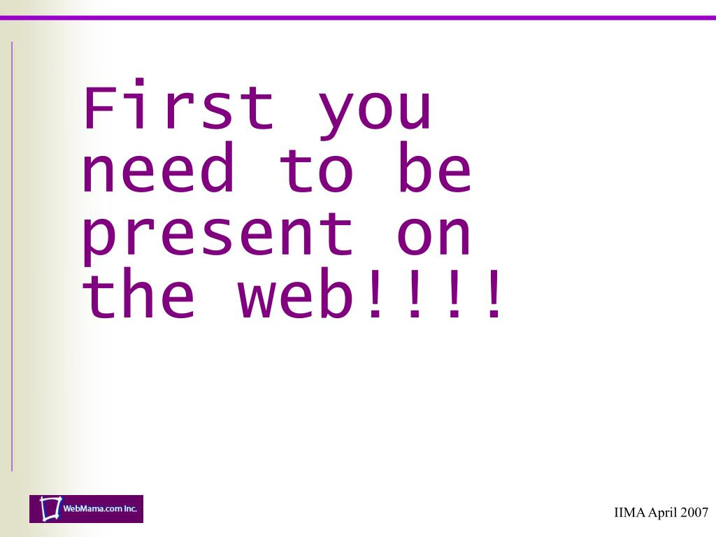 First you need to be present on the web!!!!