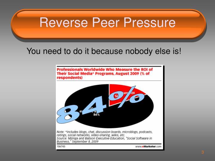 Reverse peer pressure