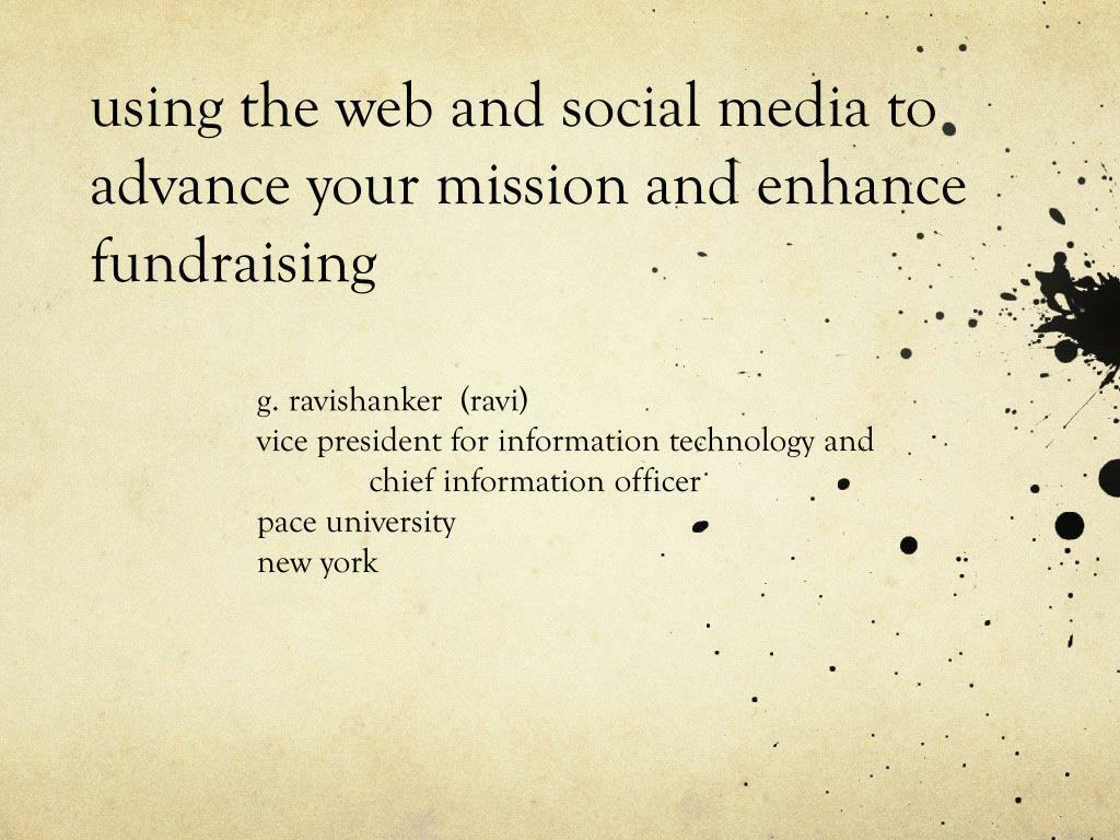 u sing the web and social media to advance your mission and enhance fundraising
