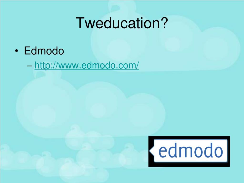 Tweducation?