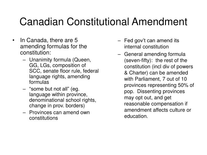 In Canada, there are 5 amending formulas for the constitution: