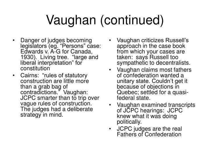 "Danger of judges becoming legislators (eg. ""Persons"" case:  Edwards v. A-G for Canada, 1930).  Living tree.  ""large and liberal interpretation"" for constitution"