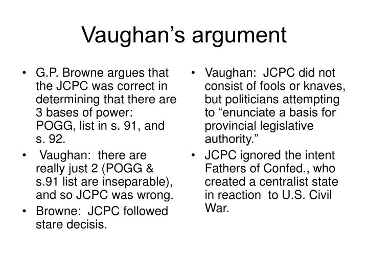 G.P. Browne argues that the JCPC was correct in determining that there are 3 bases of power:  POGG, list in s. 91, and s. 92.