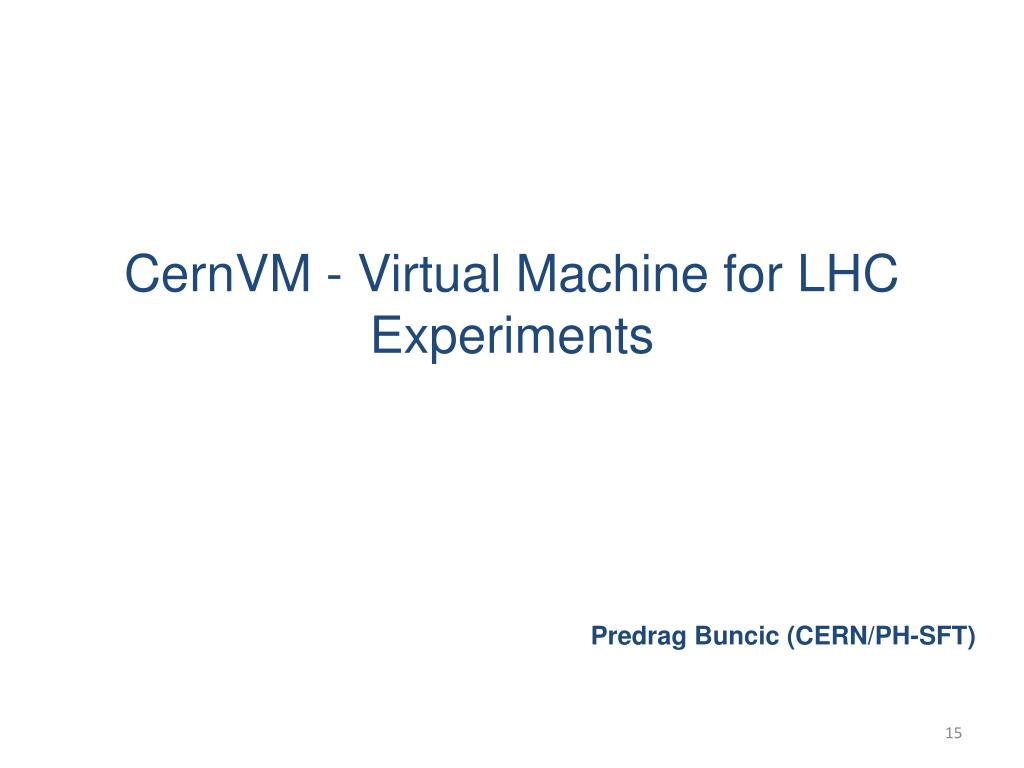 CernVM - Virtual Machine for LHC Experiments