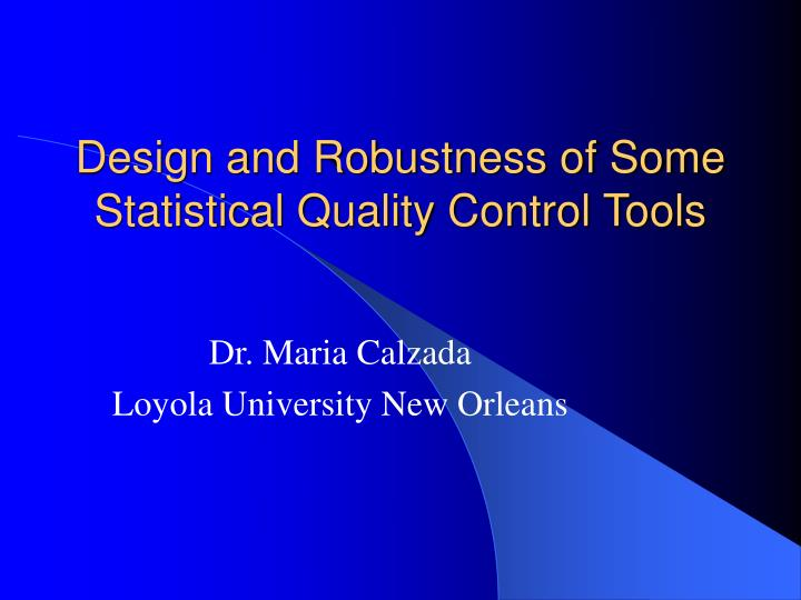 design and robustness of some statistical quality control tools n.