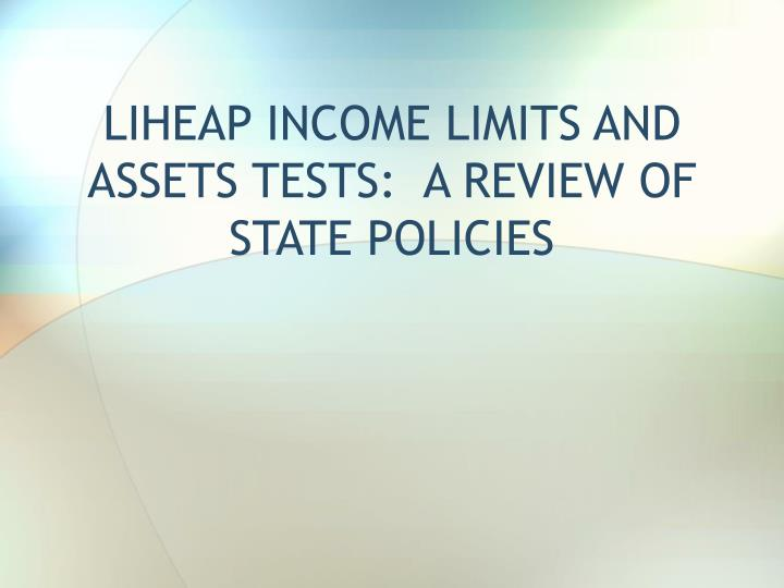 liheap income limits and assets tests a review of state policies n.
