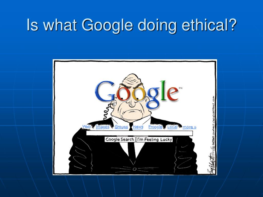 Is what Google doing ethical?