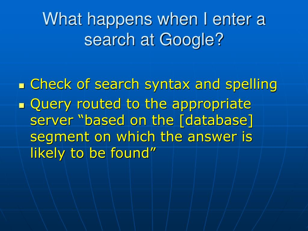 What happens when I enter a search at Google?