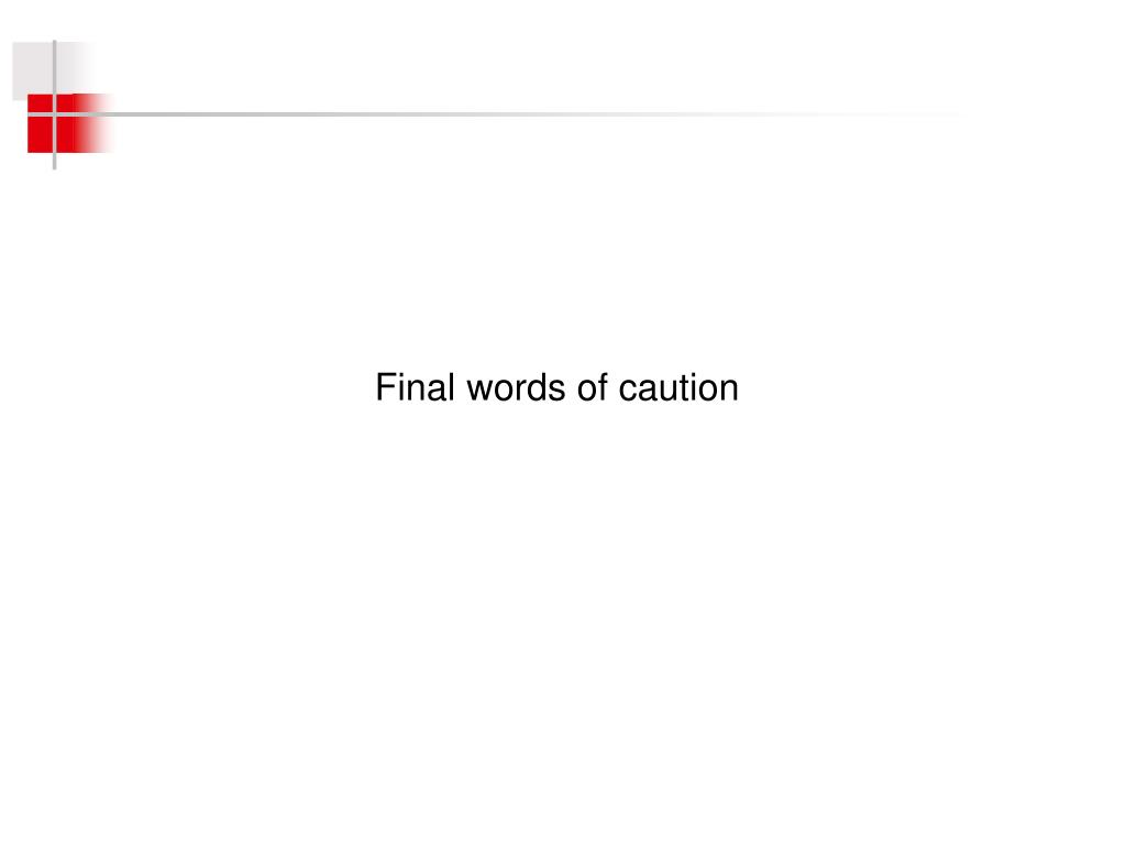 Final words of caution