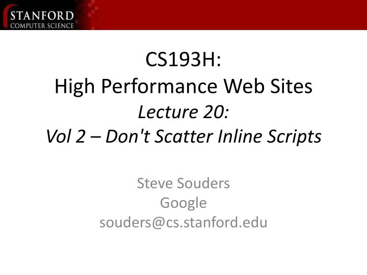 cs193h high performance web sites lecture 20 vol 2 don t scatter inline scripts n.