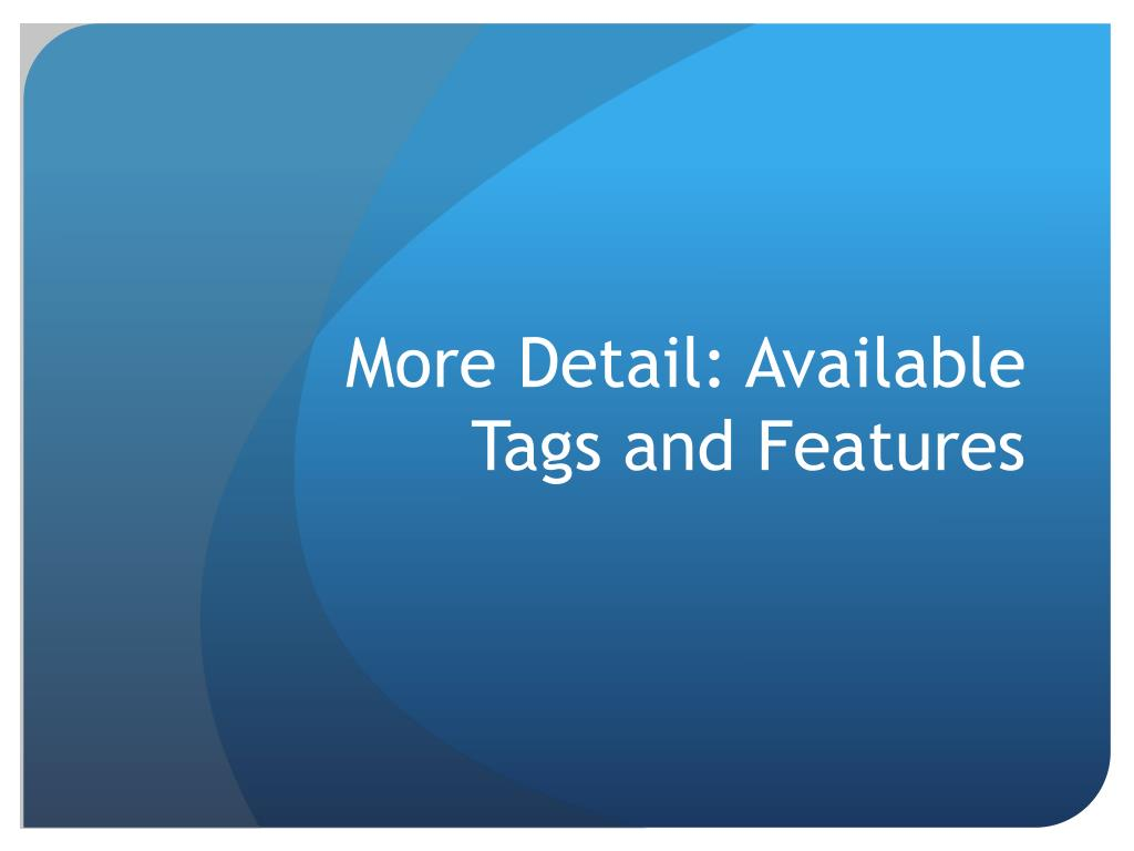 More Detail: Available Tags and Features