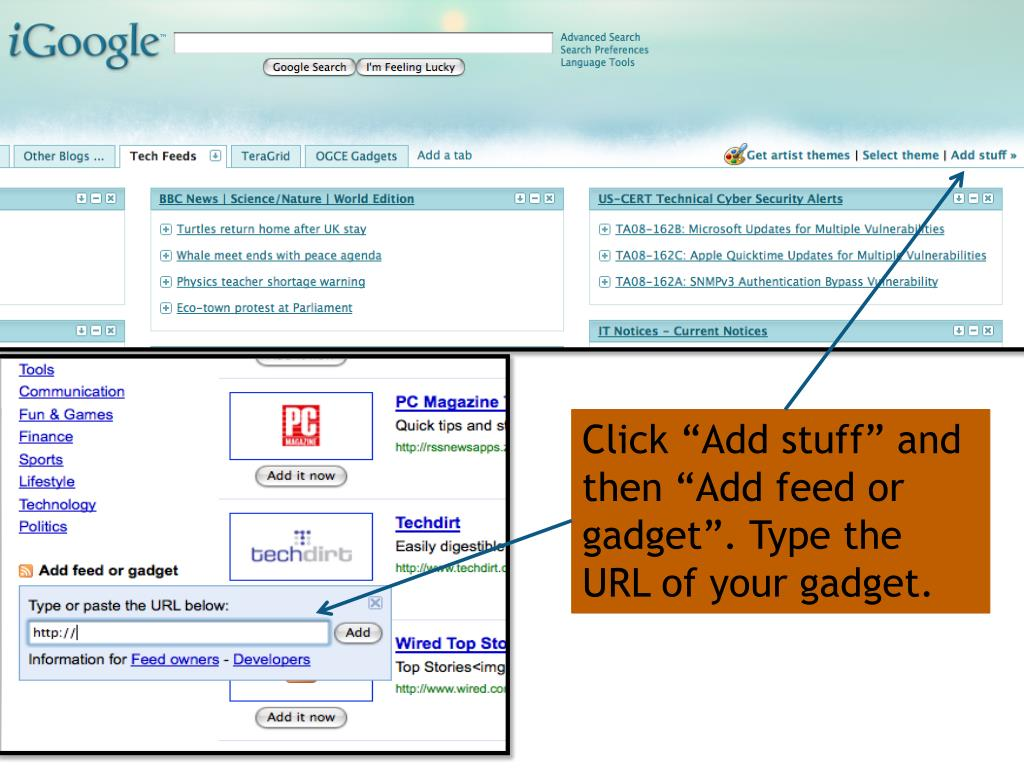 "Click ""Add stuff"" and then ""Add feed or gadget"". Type the URL of your gadget."
