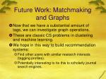 future work matchmaking and graphs