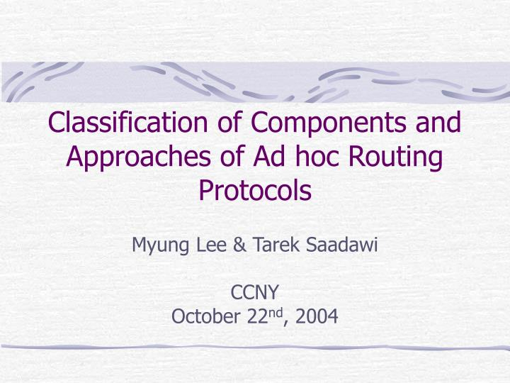 classification of component s and approaches of ad hoc routing protocols n.
