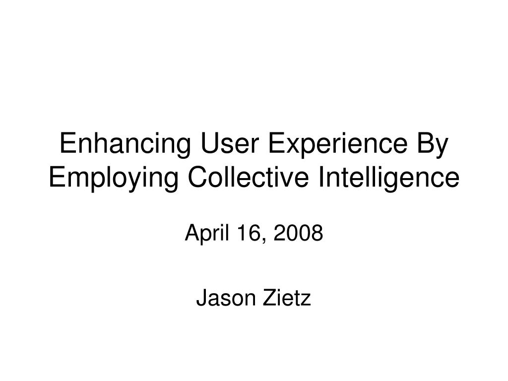 enhancing user experience by employing collective intelligence l.