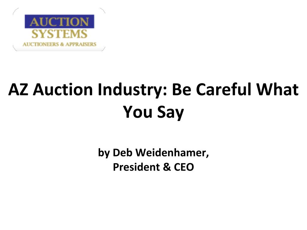 az auction industry be careful what you say by deb weidenhamer president ceo