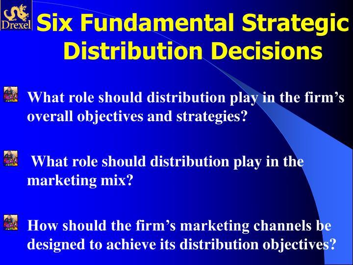 Six Fundamental Strategic Distribution Decisions