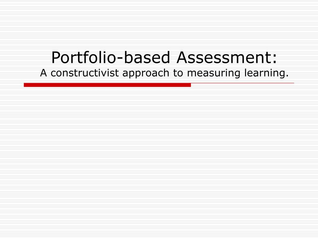 portfolio based assessment a constructivist approach to measuring learning l.