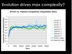 evolution drives max complexity