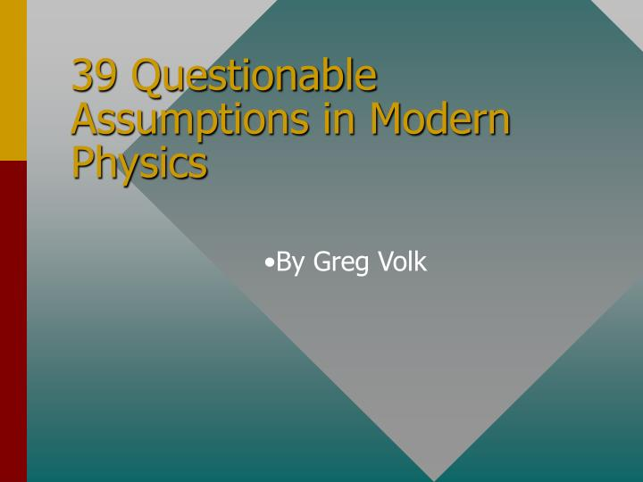 39 questionable assumptions in modern physics n.