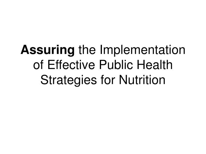 Assuring the implementation of effective public health strategies for nutrition