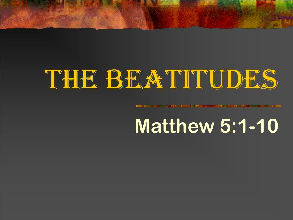 a description of the beatitudes in matthew 5 7 7: blessed are they  these eight blessings or beatitudes as they are known to some can be found in matthew chapter five and verses three to twelve  matthew 5:6.
