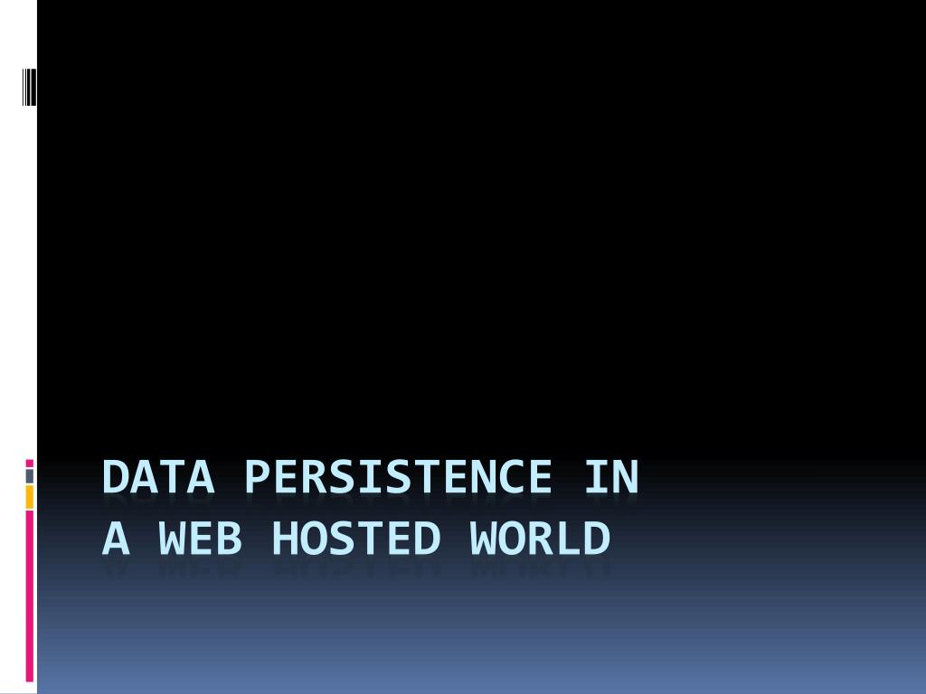 data persistence in a web hosted world l.