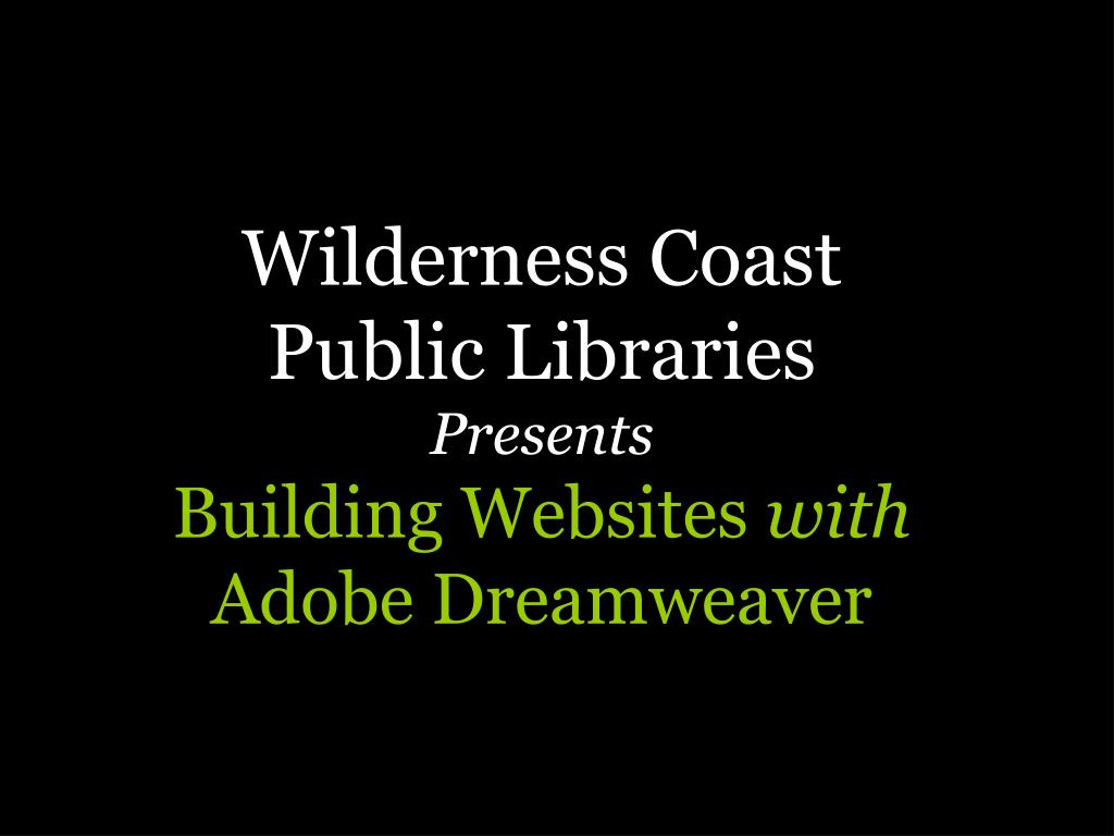 wilderness coast public libraries presents building websites with adobe dreamweaver l.