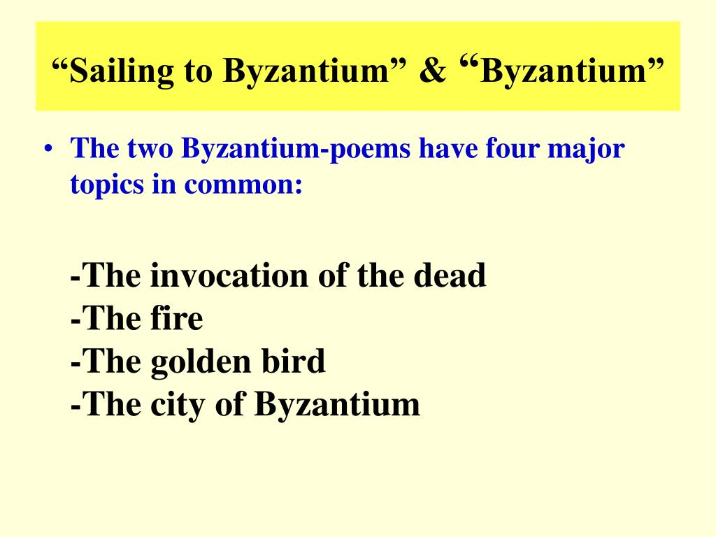 sailing to byzantium essay The poem, sailing to byzantium was wtitten in 1926 (by then the nobel prize-winner artist was in his sixties ) and first published in.