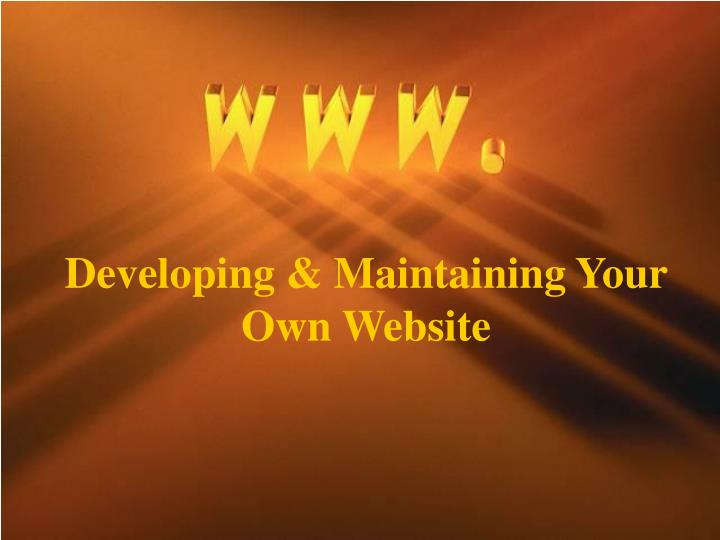 Developing maintaining your own website