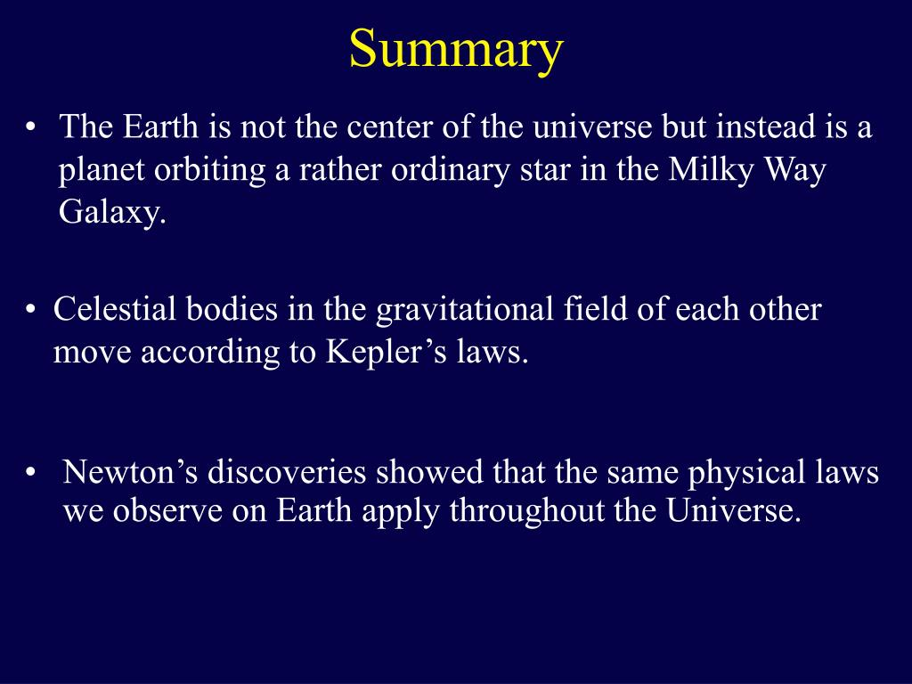The Earth is not the center of the universe but instead is a planet orbiting a rather ordinary star in the Milky Way Galaxy.