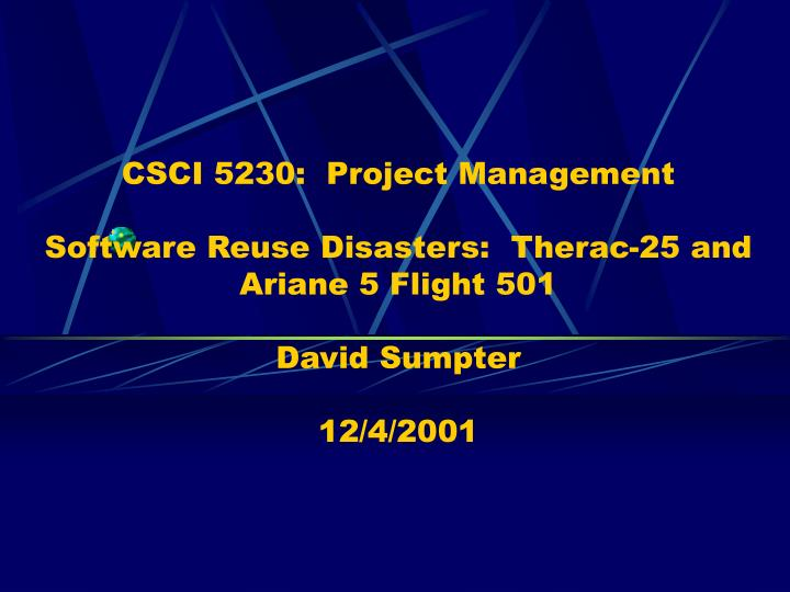 PPT - CSCI 5230: Project Management Software Reuse Disasters
