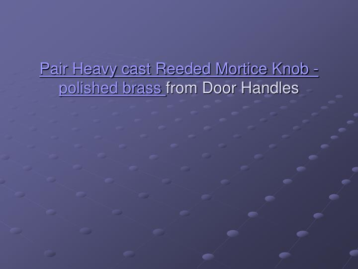 Pair heavy cast reeded mortice knob polished brass from door handles