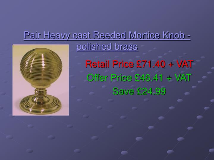 Pair heavy cast reeded mortice knob polished brass