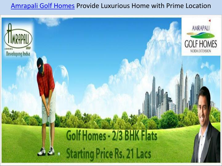 Amrapali golf homes provide luxurious home with prime location
