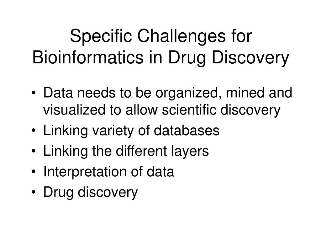 Specific Challenges for Bioinformatics in Drug Discovery