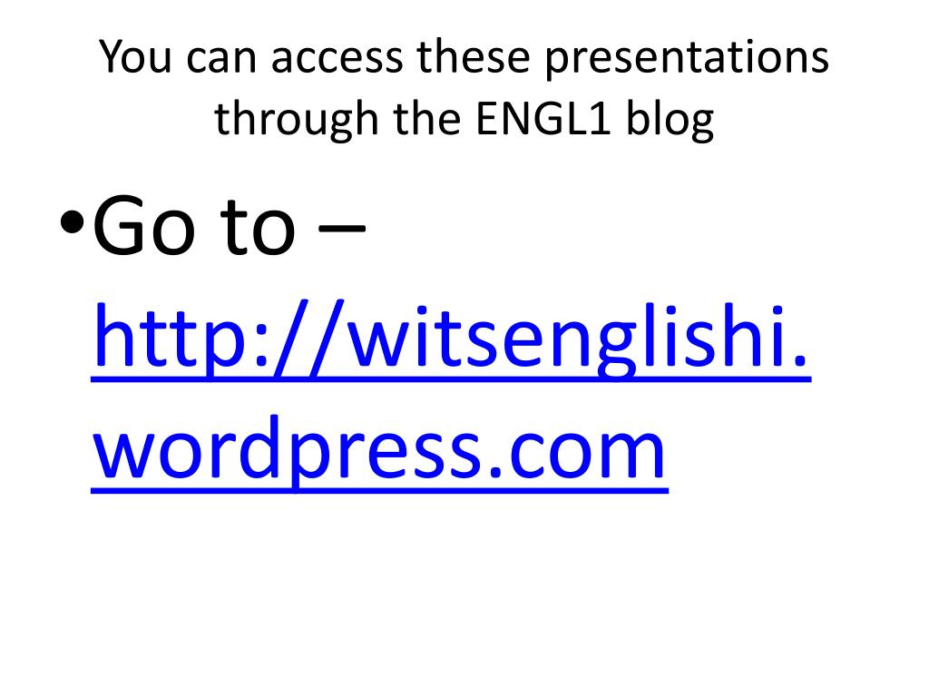 You can access these presentations through the ENGL1 blog