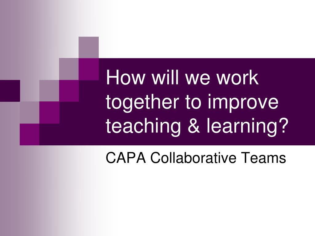How will we work together to improve teaching & learning?