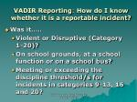 vadir reporting how do i know whether it is a reportable incident