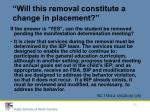will this removal constitute a change in placement26
