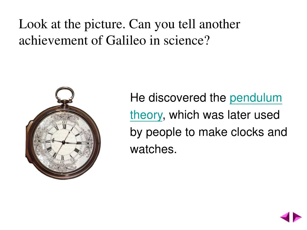 Look at the picture. Can you tell another achievement of Galileo in science?