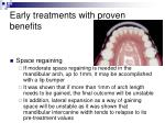 early treatments with proven benefits11