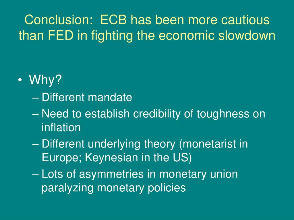 Conclusion:  ECB has been more cautious than FED in fighting the economic slowdown