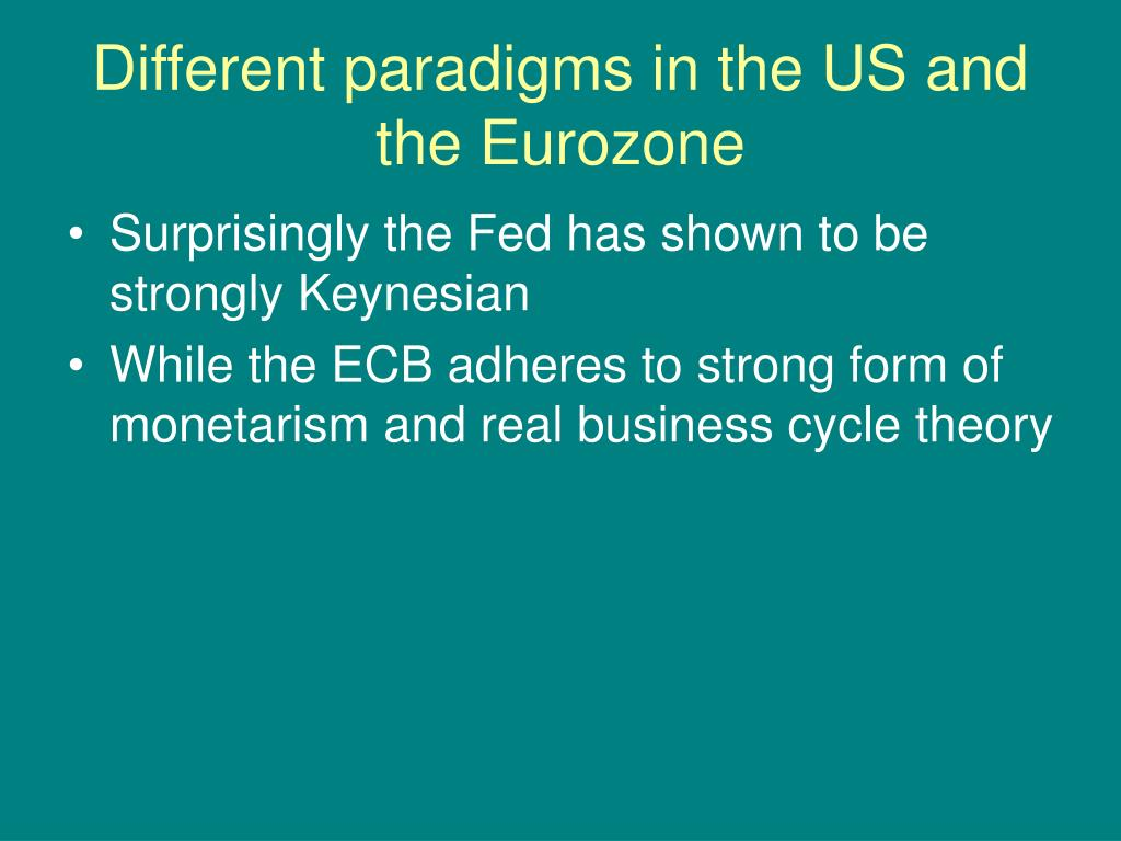 Different paradigms in the US and the Eurozone