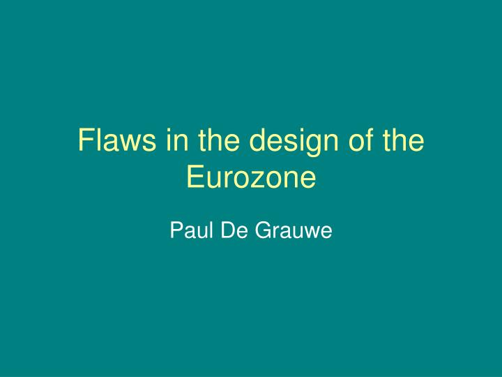 Flaws in the design of the eurozone