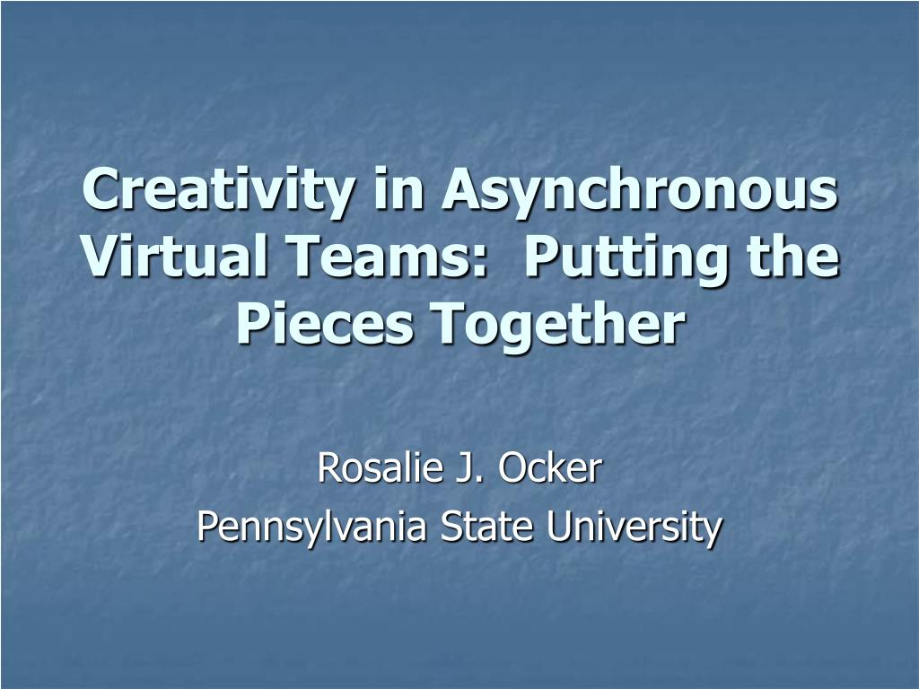 Creativity in Asynchronous Virtual Teams:  Putting the Pieces Together