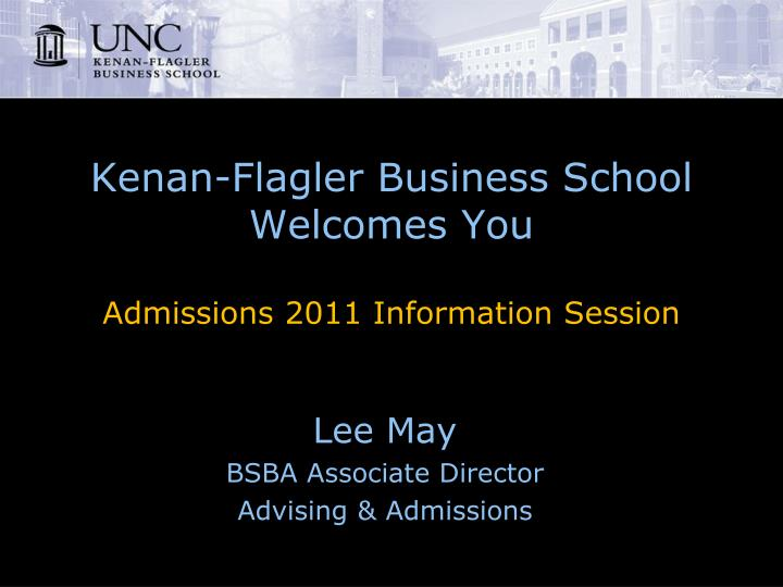Kenan flagler business school welcomes you admissions 2011 information session