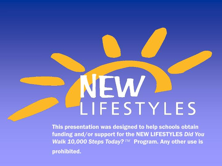 This presentation was designed to help schools obtain funding and/or support for the NEW LIFESTYLES